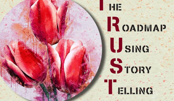 TRUST The Roadmap Using Story Telling
